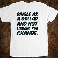 Single as a dollar and not looking for change. funny t-shirt