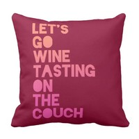 Let's Go Wine Tasting On The Couch Throw Pillow