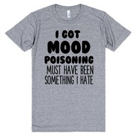 I GOT MOOD POISONING MUST HAVE BEEN SOMETHING I HATE | Athletic T-Shirt | SKREENED