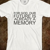 OUR FUTURE IS A MEMORY