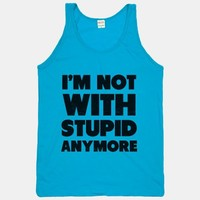 I'm Not With Stupid Anymore
