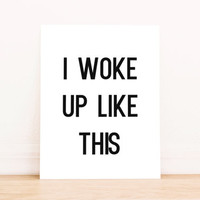 I Woke Up Like This Printable Art Typography Poster Dorm Decor Apartment Decor Poster