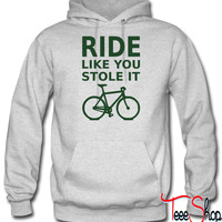 ride like you stole it - bicycle hoodie
