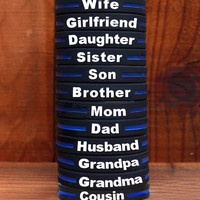 Thin Blue Line Silicone Family Bracelets for Mom, Dad, Wife, Husband, Son, Daughter, Brother, Sister, Grandpa, Grandma, Girlfriend, Cousin, or get the Family Pack and Save!