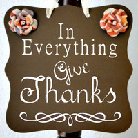 Give Thanks Sign - Thanksgiving, Home Decor, Hostess Gift - Use All Year Round - We Create Custom Signs Too!