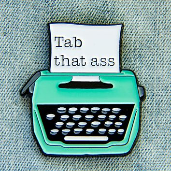 """Tab That Ass"" Typewriter Enamel Pin"