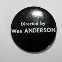 Directed by Wes Anderson 32mm pin back badge