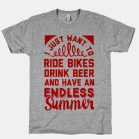 I Just Want To Ride Bikes Drink Beer And Have An Endless Summer