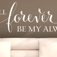 """Wall Vinyl Quote - """"You will forever be my always"""""""