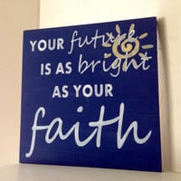 Customizable Your Future is as Bright as your Faith Sign, Stained and Hand Painted, wedding gift, birthday, graduation gift, Christian