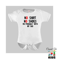 Funny Gender Neutral Baby Clothes - No Shirt No Shoes I'm Probably with my Dad Baby Bodysuit or Toddler Tshirt