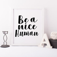 """PRINTABLE Art """"Be a nice Human"""" Typography Poster Typography Art Print Inspirational Poster Motivational Quote Funny Art Print"""