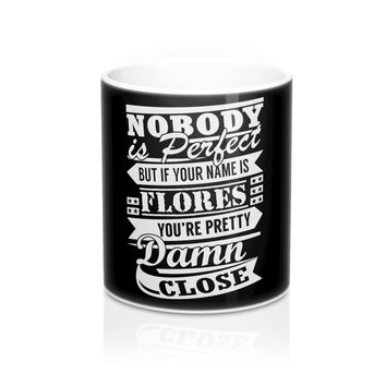 Nobody is perfect but if your name is FLORES you're pretty damn close Coffee MUG