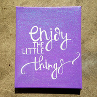 "Canvas quote ""enjoy the little things"" 8x10 hand painted"