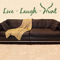 Live Laugh Hunt Quote, Wall Art, Wall Decal, Vinyl Decal, Vinyl Wall art Live Laugh Hunt Deer Antlers