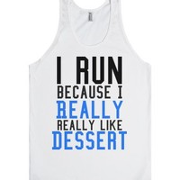 I run because I like Dessert work out gym tank top tee t
