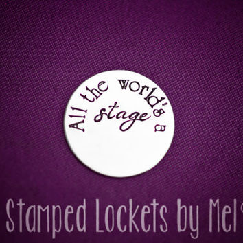 All the World's a Stage - Hand Stamped Stainless Steel DISC - Floating Glass Memory Locket - Shakespeare Jewelry - Actor Actress Plate