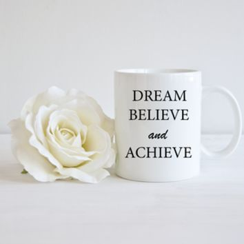Dream Believe and Achieve Mug