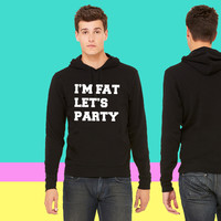 I'm Fat Let's Party Funny Design Hoodie sweatshirt