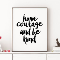 Motivational Print,Inspirational Quote,Digital Print,Home Decor,Wall Art,Inspiration,Have Courage And Be kind,Watercolor Print,Typographic