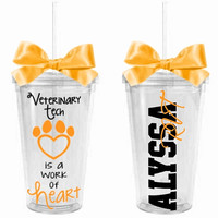 Veterinary Tech is a Work of Heart Theme - Acrylic Tumbler Personalized Cup - Veterinary Technician Appreciation