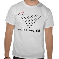 Nailed My Dot T-shirt from Zazzle.com