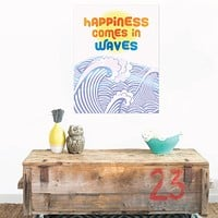 Print or Canvas, Happiness comes in waves
