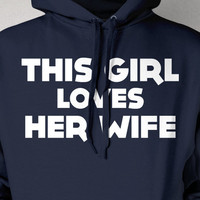 This Girl Loves Her Wife Gay Queer Lesbian Wedding Anniversary Family Pride Equality Screen Printed Hoodie Hooded Sweatshirt