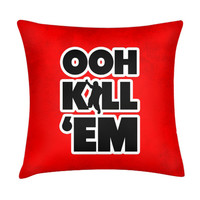OOH KILL EM PILLOW
