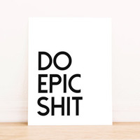 "Printable Art ""Do Epic Shit"" in White Typography Poster Home Decor Office Decor Poster"