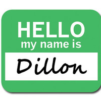 Dillon Hello My Name Is Mouse Pad