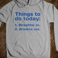 THINGS TO DO TODAY:1) BREATHE IN.2) BREATHE OUT