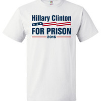 Hillary For Prison Shirt 2016 Hillary Clinton Campaign