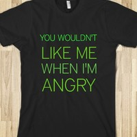 YOU WOULDN'T LIKE ME WHEN I'M ANGRY