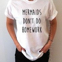 Mermaids Don't Do Homework - Unisex T-shirt for Women - shpfy