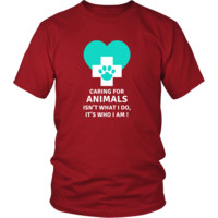 Veterinary T Shirt - Caring for animals isn't what I do, Its who I am!
