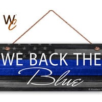 "We Back The Blue Sign, Law Enforcement Support, 6""x14"" Sign, Blue Line Sign, Support Police Door Sign, American Flag, Made To Order"