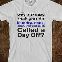 Why is the day that you do laundry, cook, clean, iron and so on, called a day off?
