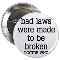 """Doctor Dr Who Quote - BAD LAWS WERE MADE TO BE BROKEN 1.25"""" Pinback Button Badge / Pin"""