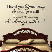 """Wall Vinyl Quote - """"I Loved You Yesterday..."""" (42"""" x 22"""")"""