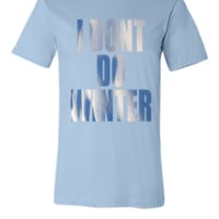 I DONT DO WINTER - Unisex T-shirt