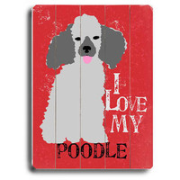 Love My Poodle Wood Sign