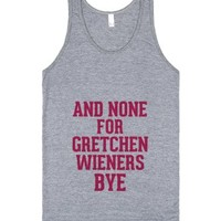 And none for you Gretchen Wieners bye-Unisex Athletic Grey Tank
