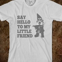 Say Hello To My Little Friend Gnome Funny T Shirt