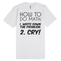 How to do math just Cry tee t shirt tshirt-Unisex White T-Shirt