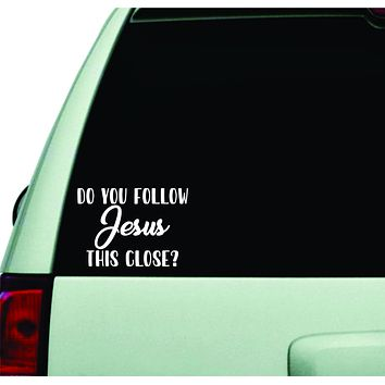 Do You Follow Jesus This Close Wall Decal Car Truck Window Windshield JDM Sticker Vinyl Lettering Quote Boy Girl Funny Sadboyz Racing Mom Dad Family Trendy