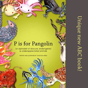 P is for Pangolin, an alphabet of obscure, endangered & underappreciated animals