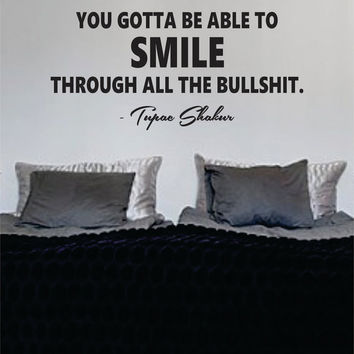 Tupac You Gotta Be Sble to Smile Decal Quote Sticker Wall Vinyl Art Decor