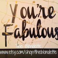 You're Fabulous. 9 x 12 inch canvas. Quote canvas. Classroom. Girl Room. Glam. Fabulous