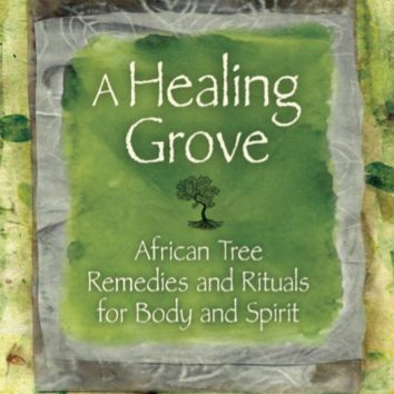 A  Healing Grove: African Tree Remedies and Rituals for the Body and Spirit (Ebook)